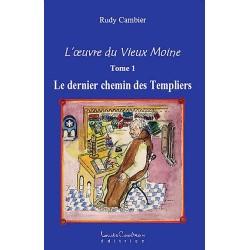 L'oeuvre du Vieux Moine T1 - Le dernier chemin des Templiers
