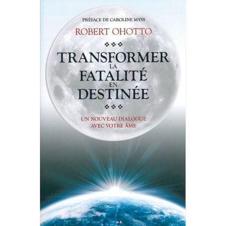 Transformer la fatalité en destinée