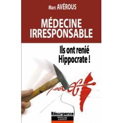 Médecine irresponsable - Ils ont renié Hippocrate !