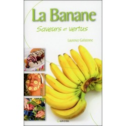 La Banane - Saveurs et vertus