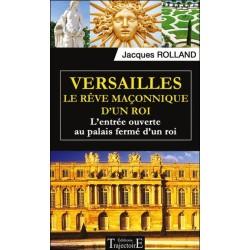 Versailles - Le rêve maçonnique d'un roi