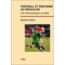 Football et érotisme au masculin - Une anthropologue au stade