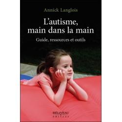 L'autisme. main dans la main - Guide. ressources et outils