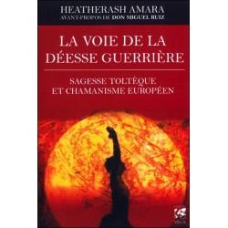 La voie de la déesse guerrière - Sagesse toltèque et chamanisme européen