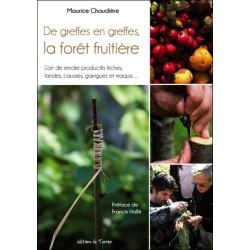 De greffes en greffes. la forêt fruitière - L'art de rendre productifs friches. landes. causses. garrigues et maquis...