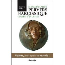 Le manipulateur pervers narcissique - Comment s'en libérer - Victimes. prenez le pouvoir sur votre vie !