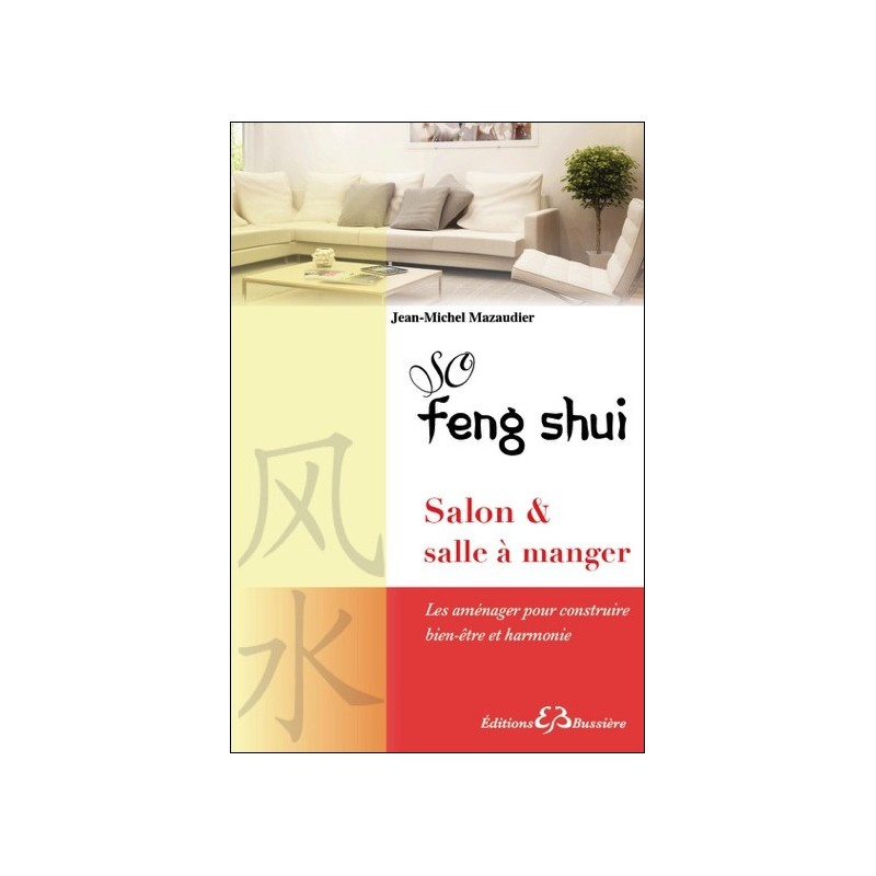 so feng shui salon salle manger les am nager pour construire bien tre et harmonie. Black Bedroom Furniture Sets. Home Design Ideas
