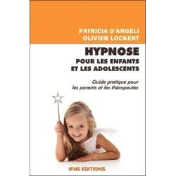 Hypnose pour les enfants et les adolescents - Guide pratique pour les parents et les thérapeutes