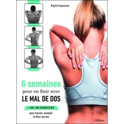 6 semaines pour en finir avec le mal de dos - + de 100 exercices pour muscler. assouplir et étirer son dos