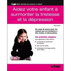 Aidez votre enfant à surmonter la tristesse et la dépression