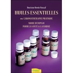 Huiles essentielles ou l'aromathérapie pratique - Mode d'emploi pour la santé & la forme