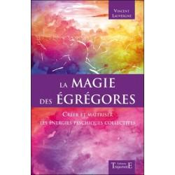 La magie des égrégores - Créer et maîtriser les énergies psychiques collectives
