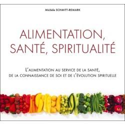 Alimentation. santé. spiritualité - L'alimentation au service de la santé. de la connaissance de soi...