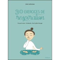 30 exercices de respiration - Evacuer le stress - Se détendre - Faire le plein d'énergie