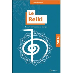 Le Reiki - Champs d'application et pratique - ABC