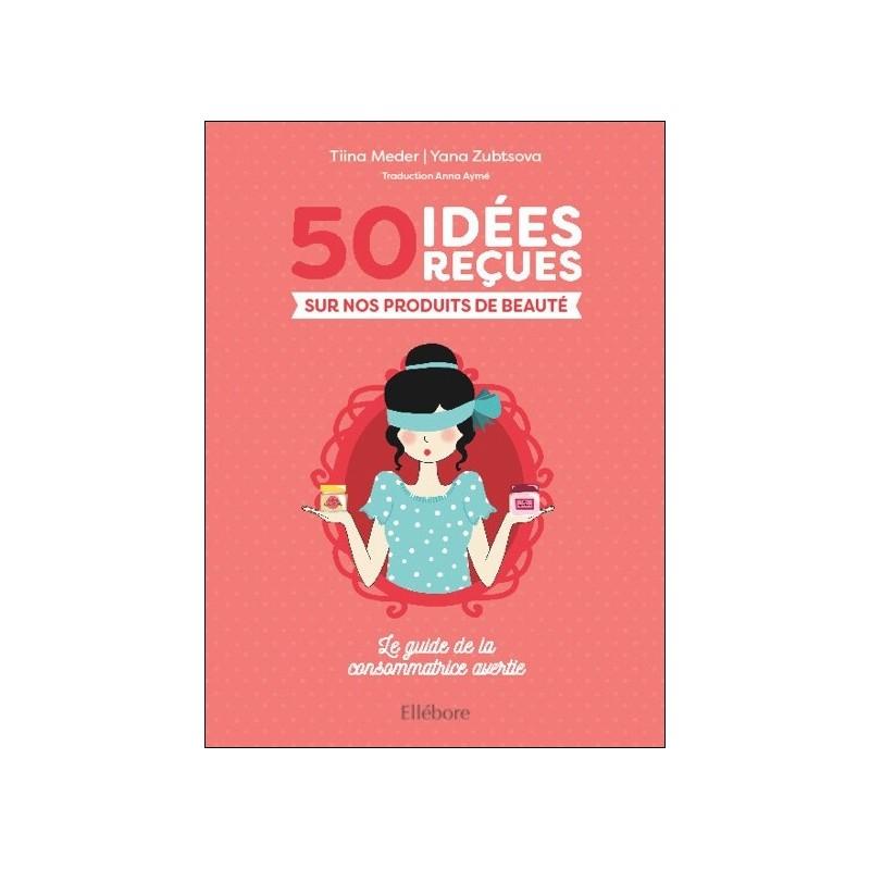 50 idées reçues sur nos produits de beauté Le guide de la consommatrice  avertie