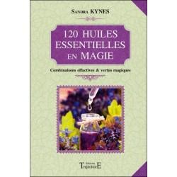 120 huiles essentielles en magie - Combinaisons olfactives et vertus magiques