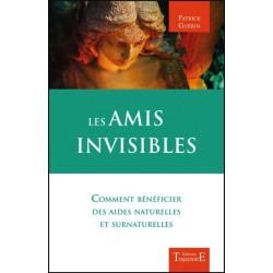 Les amis invisibles - Comment bénéficier des aides naturelles et surnaturelles