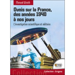 Ovnis sur la France - Des années 1940 à nos jours - L'investigation scientifique et militaire