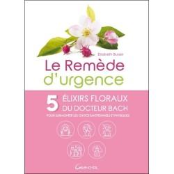 Le remède d'urgence - 5 élixirs floraux du Dr. Bach pour surmonter les chocs émotionnels et physiques