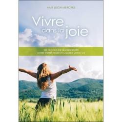Vivre dans la joie - 101 façons de transformer votre esprit pour dynamiser votre vie