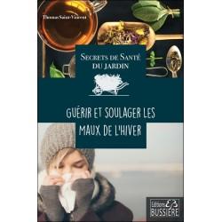 Secrets de santé du jardin - Guérir et soulager les maux de l'hiver