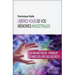 Libérez-vous de vos mémoires ancestrales - Un magnétiseur-passeur d'âmes délivre ses secrets