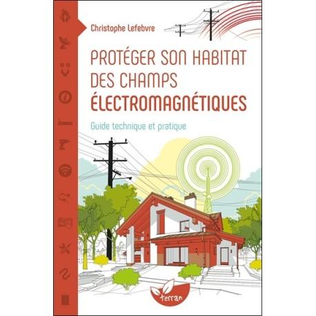 Protéger son habitat des champs électromagnétiques - Guide technique et pratique