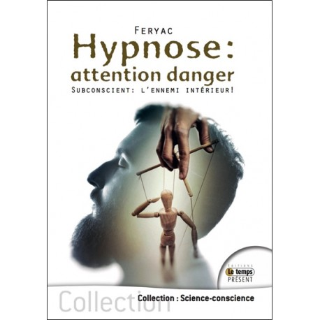 Hypnose : attention danger - Subconscient : l'ennemi intérieur !