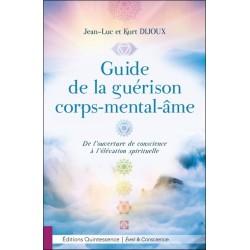 Guide de la guérison corps-mental-âme - De l'ouverture de conscience à l'élévation spirituelle