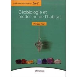 Guérison vibratoire Tome 2 - Géobiologie et médecine de l'habitat