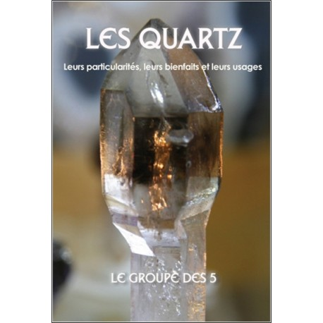 Les quartz - Leurs particularités, leurs bienfaits et leurs usages
