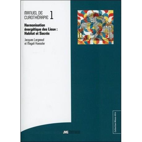 Manuel de Curothérapie Tome 1 - Harmonisation énergétique des Lieux : Habitat et Sacrés