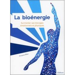 La bioénergie - Surmonter ses blocages émotionnels et physiques