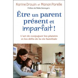 Etre un parent présent et imparfait ! L'art de conjuguer les plaisirs et les défis de la vie familiale