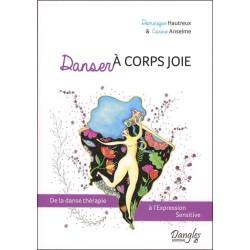 Danser à corps joie - De la danse thérapie à l'Expression Sensitive