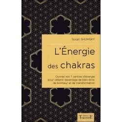 L'Energie des chakras - Ouvrez vos 7 centres d'énergie pour obtenir davantage de bien-être...