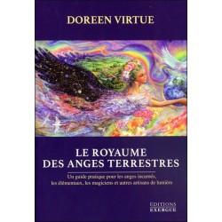 Le royaume des Anges terrestres - Un guide pratique pour les anges incarnés...