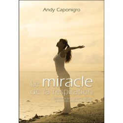 Le miracle de la respiration - Maîtriser la peur. guérir la maladie et entrer en contact avec le divin