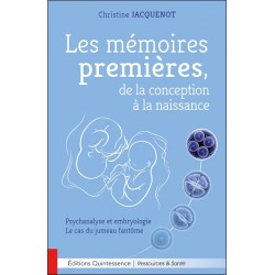 Les mémoires premières. de la conception à la naissance - Psychanalyse et embryologie - Le cas du jumeau fantôme