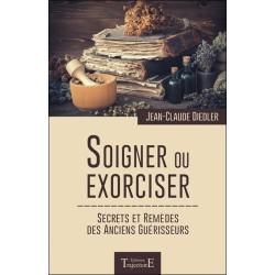 Soigner ou exorciser - Secrets et remèdes des anciens guérisseurs
