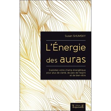 L'Energie des auras - Exploitez votre champ énergétique pour plus de clarté. de paix de l'esprit et de bien-être
