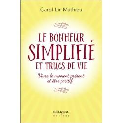 Le bonheur simplifié et trucs de vie - Vivre le moment présent et être positif
