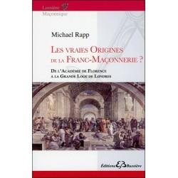 Les vraies origines de la Franc-Maçonnerie - De l'Académie de Florence à la Grande Loge de Londres
