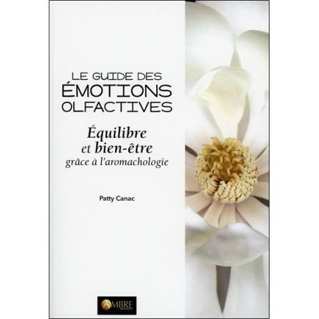 Le guide des émotions olfactives - Equilibre et bien-être grâce à l'aromachologie
