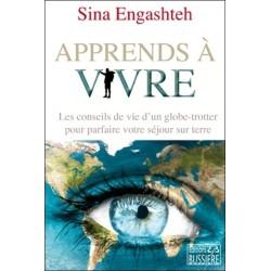 Apprends à vivre - Les conseils de vie d'un globe-trotter pour parfaire votre séjour sur terre