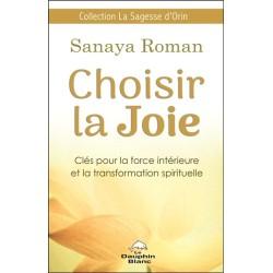 Choisir la Joie - Clés pour la force intérieure et la transformation spirituelle