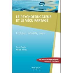 Le psychoéducateur et le vécu partagé - Evolution. actualité. avenir