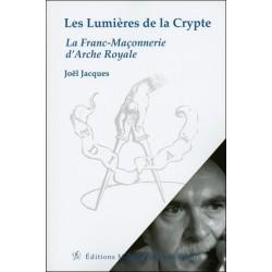 Les Lumières de la Crypte - La Franc-Maçonnerie d'Arche Royale