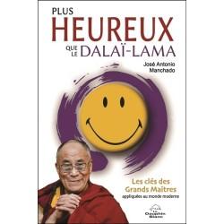 Plus heureux que le Dalaï-Lama - Les clés des Grands Maîtres appliquées au monde moderne